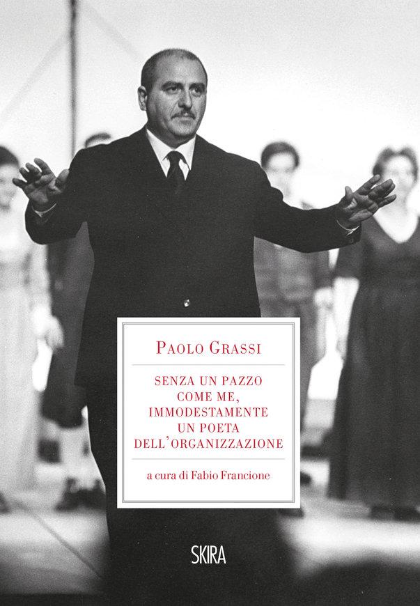 paolo-grassi-senza-un-pazzo-come-me-immodestamente-un-poeta-dellorganizzazione-1919-1981.jpg