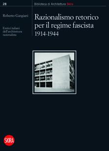 Razionalismo retorico per il regime fascista 1914-1944