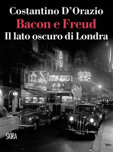 Bacon e Freud. Il lato oscuro di Londra