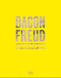 Bacon Freud La Scuola di Londra