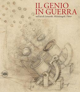 Il genio in guerra nell'età di Leonardo, Michelangelo, Dürer