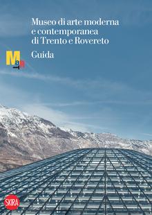 MART Museo di arte moderna e contemporanea di Trento e Rovereto Guida